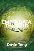 Ember Data in the Wild: Getting Ember Data to Work With Your API Front Cover
