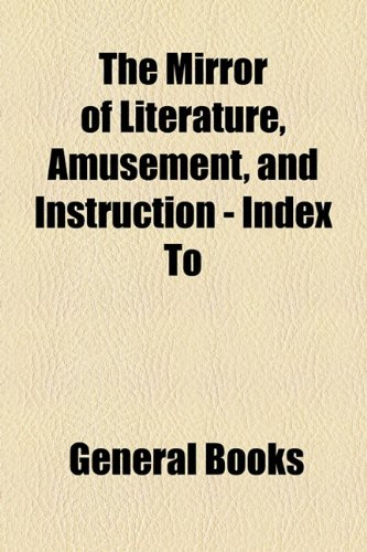 The Mirror of Literature, Amusement, and Instruction - Index To