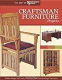 Craftsman Furniture Projects (Best of WWJ): Timeless Designs and Trusted Techniques from Woodworkings Top Experts (Best of Woodworkers Journal)