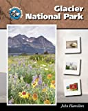 img - for Glacier National Park (National Parks) by Wade, Linda R., Hamilton, John (2005) Library Binding book / textbook / text book