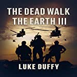 The Dead Walk the Earth: Part III | Luke Duffy