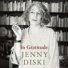In Gratitude Hörbuch von Jenny Diski Gesprochen von: Kim Hicks