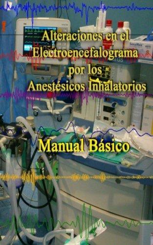 Alteraciones en el Electroencefalograma por los Anestesicos Inhalatorios: Manual basico