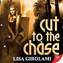 Cut to the Chase (       UNABRIDGED) by Lisa Girolami Narrated by Kim McKean