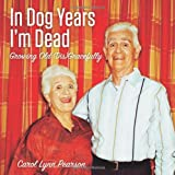 img - for In Dog Years I'm Dead: Growing Old (Dis)Gracefully book / textbook / text book