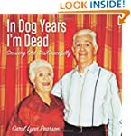 In Dog Years I'm Dead: Growing Old (D...