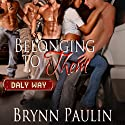 Belonging to Them: The Daly Way (       UNABRIDGED) by Brynn Paulin Narrated by Tatiana Sokolov