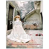 Wedding Photography Unveiled: Inspiration and Insight from 20 Top Photographersby Jacqueline Tobin
