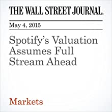 Spotify's Valuation Assumes Full Stream Ahead (       UNABRIDGED) by Miriam Gottfried Narrated by Ken Borgers