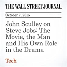 John Sculley on Steve Jobs: The Movie, the Man and His Own Role in the Drama (       UNABRIDGED) by Barbara Chai Narrated by Alexander Quincy