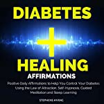 Diabetes Healing Affirmations: Positive Daily Affirmations to Help You Control Your Diabetes Using the Law of Attraction, Self-Hypnosis, Guided Meditation and Sleep Learning | Stephens Hyang