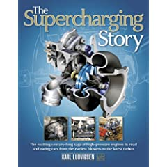Supercharging Story: The Exciting Century-long Saga of High-pressure Engines in Road and Racing Cars from the Earliest Blowers to the Latest Turbos