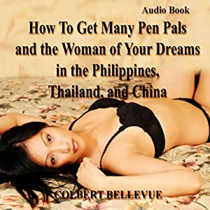 How to Get Many Pen Pals and the Woman of Your Dreams in the Philippines, Thailand, and China | [Colbert Bellevue]