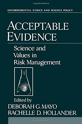 Acceptable Evidence: Science and Values in Risk Management (Environmental Ethics and Science Policy Series)
