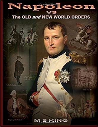 Napoleon vs the Old and New World Orders: How the Rothschilds Conquered Britain & France written by M S King
