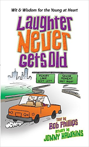 Laughter Never Gets Old: Wisdom and Wit for the Young at Heart