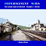 Impermanent Ways: The Closed Lines of Britain Volume 4 - Devonby Amyas Crump