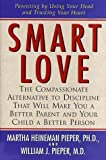 img - for Smart Love: A Compassionate Alternative to Discipline That Will Make You a Better Parent and Your Child a Better Person by Pieper, Martha Heineman, Pieper, William J. (1999) book / textbook / text book