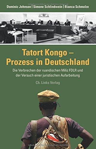 Tatort Kongo - Prozess in Deutschland: Die Verbrechen der ruandischen Miliz FDLR und der Versuch einer juristischen Aufarbeitung