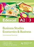 Edexcel A2 Business Studies/Economics and Business Student Unit Guide: Unit 3 International Business Brian Ellis