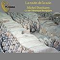 La route de la soie | Livre audio Auteur(s) : Michel Datcharry Narrateur(s) : Véronique Bourgogne