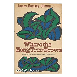 Where the bong tree grows: The log of one man's journey in the South Pacific James Ramsey Ullman