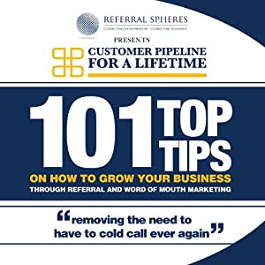 101 Top Tips on How to Grow Your Business Through Referral and Word of Mouth Marketing Audiobook