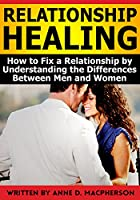 Relationship Healing: How to Fix a Relationship by Understanding the Differences Between Men and Women (English Edition)