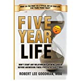 Five Year Life - Don't Start ANY Relationship, New Job or Career Before Answering These Pivotal 82 Questions About You! ~ Robert Lee Goodman