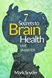 7 Secrets to Brain Health: Live Smarter