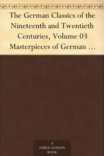 Various - The German Classics of the Nineteenth and Twentieth Centuries, Volume 03Masterpieces of German Literature Translated into English. in Twenty Volumes (English Edition)