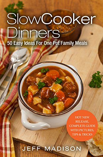 Slow Cooker Dinners: 50 Easy Ideas For One Pot Family Meals (Good Food Series) by Jeff Madison