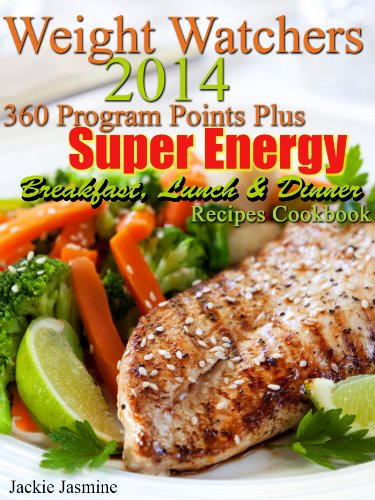 Weight Watchers 2014 360 Program Points Plus Super Energy Breakfast, Lunch & Dinner Recipes Cookbook by Jackie Jasmine