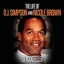 The Life of O.J. Simpson and Nicole Brown: J.D. Rockefeller's Book Club Audiobook by J.D. Rockefeller Narrated by Scott Clem