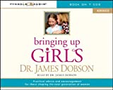 img - for By James C. Dobson Bringing Up Girls (abridged): Practical Advice and Encouragement for Those Shaping the Next Generati (Abridged) [Audio CD] book / textbook / text book