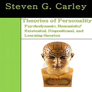 Theories of Personality: Psychodynamic, Humanistic/Existential, Dispositional and Learning Theories | [Steven Carley]