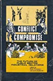 Conflict or Compromise: The Future of Public Sector Industrial Relations (Institute for Research on Public Policy) (0886450012) by Swimmer, Gene