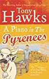 Tony Hawks A Piano In The Pyrenees: The Ups and Downs of an Englishman in the French Mountains