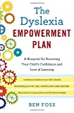 The Dyslexia Empowerment Plan: A Blueprint for Renewing Your Childs Confidence and Love of Learning