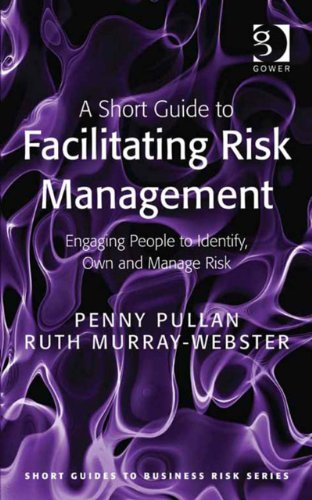 Penny Pullan and Ruth Murray-Webster - A Short Guide to Facilitating Risk Management