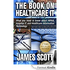 The Book on Healthcare IT: What you need to know about HIPAA, Hospital IT, and Healthcare Information Technology (English Edition)