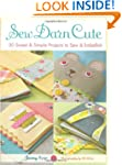 Sew Darn Cute: 30 Sweet & Simple Proj...