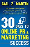 30 Days to Online PR & Marketing Success: The 30 Day Results Guide to Making the Most of Twitter, Facebook, LinkedIn, and Blogging to Grab Headlines and Get Clients