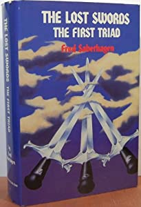 The Lost Swords: The First Triad : Woundhealer's Story : Sightblinder's Story : Stonecutter's Story by Fred Saberhagen