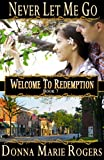 Never Let Me Go (Welcome To Redemption Book 7)