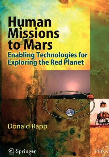 Human Missions to Mars: Enabling Technologies for Exploring the Red Planet (Springer Praxis Books / Astronautical Engine