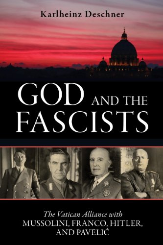 god-and-the-fascists-the-vatican-alliance-with-mussolini-franco-hitler-and-pavelic