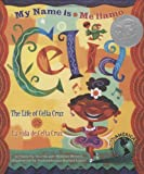 img - for My Name is Celia/Me llamo Celia (Bilingual): The Life of Celia Cruz/la vida de Celia Cruz (Americas Award for Children's and Young Adult Literature. Winner) (English, Multilingual and Spanish Edition) book / textbook / text book