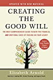 Creating the Good Will: The Most Comprehensive Guide to Both the Financial and Emotional Sides of Passin g on Your Legacy