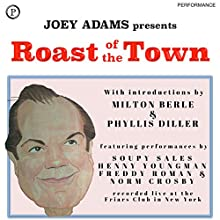 Roast of the Town: The Notorious Friars Club Celebrity Roasts...and How to Adapt Them for Any Speaking Occasion Speech by Joey Adams Narrated by Joey Adams, Milton Berle, Phyllis Diller, Soupy Sales, Henny Youngman, Freddy Roman, Norm Crosby